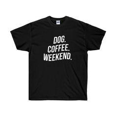 Dog, Coffee, Weekend Unisex Tee