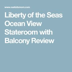 Liberty of the Seas Ocean View Stateroom with Balcony Review