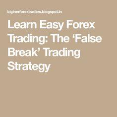 Learn Easy Forex Trading: The 'False Break' Trading Strategy