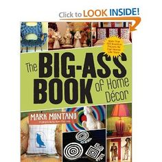 The Big-Ass Book of Home Decor: More Than 100 Inventive Projects for Cool Homes Like Yours      $15.30