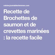 Recette de Brochettes de saumon et de crevettes marinées : la recette facile