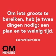 #Quote: 'Om iets groots te bereiken, heb je twee dingen nodig: een plan en te weinig tijd. - Leonard Bernstein