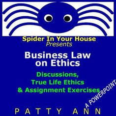 "Business Law on Ethics is a great thinker topic that provides real case ethical situations. This PowerPoint in PDF format is packed with all sorts of individual and class activities to keep your class awake, aware, and involved.  Continuing with the ""Spider in the House"" theme students will learn the practical know how tool of the SITUATION-SOLUTION-OUTCOME method as applied to real life problems.  This is a wonderful activity for any class that needs to be ethically challenged!"