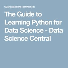 The Guide to Learning Python for Data Science - Data Science Central