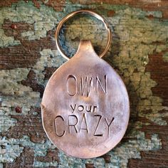 "We all have some crazy in us and now you can show everyone that you ""own your crazy"" with this vintage hand stamped spoon key chain! Perfect for your keys or as a bag tag. ~The item pictured is a samp Stamped Spoons, Hand Stamped, Metal Stamping, Key Chain, Metal Embossing"