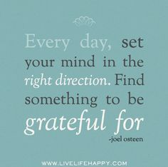 Every day, set your mind in the right direction. Find something to be grateful for. -Joel Osteen by deeplifequotes, via Flickr