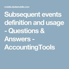 Subsequent events definition and usage - Questions & Answers - AccountingTools
