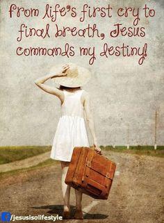 Jesus commands my destiny