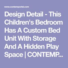 Design Detail - This Children's Bedroom Has A Custom Bed Unit With Storage And A Hidden Play Space | CONTEMPORIST