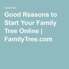 Good Reasons to Start Your Family Tree Online  Those who are brand new to genealogy might feel intimidated by the amount of work that goes into putting together a family tree. Some of those initial difficulties can be alleviated if you make use of online resources. There are many good reasons to start your family tree online.  #genealogy #familytree #research