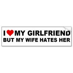 I LOVE MY GIRLFRIEND, BUT MY WIFE HATES HER #truth I Love My Girlfriend, Funny Bumper Stickers, Get Her Back, Strong Words, Getting Back Together, I Can Relate, Ex Girlfriends, Meaningful Quotes, Breakup