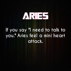 "Aries - If you say ""I need to talk to you."" Aries feel a mini heart attack. Aries Ram, Aries And Pisces, Aries Love, Aries Astrology, Aries Horoscope, Aries Daily, Daily Astrology, Aries Zodiac Facts, Aries Quotes"
