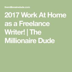 2017 Work At Home as a Freelance Writer! | The Millionaire Dude