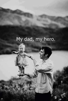 """My dad, my hero."""