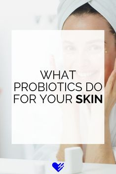 Probiotics do more than help your digestive health, now doctors are saying they are also good for your skin. Here's what you should know about probiotics and skin health.