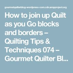 How to join up Quilt as you Go blocks and borders – Quilting Tips & Techniques 074 – Gourmet Quilter Blog