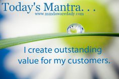 Today's Mantra...I create outstanding value for my customers.  #directsales #directselling #directsellers #networkmarketing #networkmarkers #partyplan