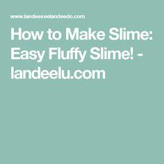 How to Make Slime: Easy Fluffy Slime! - landeelu.com
