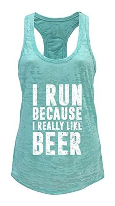 Tough Cookie's Women's I Run Because I Like Beer Burnout ... https://www.amazon.com/gp/product/B01KBGBFHY/ref=as_li_qf_sp_asin_il_tl?ie=UTF8&tag=rockaclothsto_fitness-20&camp=1789&creative=9325&linkCode=as2&creativeASIN=B01KBGBFHY&linkId=30dfb080a516e5b99f6a95044f585053
