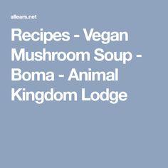 Recipes - Vegan Mushroom Soup - Boma - Animal Kingdom Lodge