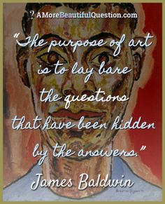 James Baldwin, author, #quote about art and questioning - A More Beautiful Question by Warren Berger