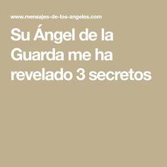 Su Ángel de la Guarda me ha revelado 3 secretos