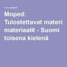 Moped: Tulostettavat materiaalit - Suomi toisena kielenä 50cc, Language, Classroom, Teacher, Class Room, Professor, Teachers, Languages, Language Arts