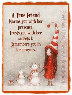 A True Friend Warms you with her presence, Trusts you with her secrets & Remembers you in her prayers.   https://www.facebook.com/UpsDownsRoundabouts/photos/p.881159738585434/881159738585434/?type=1&theater