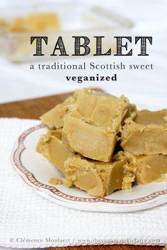 [Scottish tablet is a medium-hard, sugary confection from Scotland. It is often flavoured with vanilla, and sometimes has nut pieces in it.Tablet differs from fudge in that it has a brittle, grainy texture, where fudge is much softer. Well-made tablet is a medium-hard confection, not as soft as fudge, but not as hard as hard candy.]