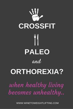 Combining Crossfit and paleo can be a cause of orthorexia. Striving for perfection in diet and fitness can lead to a healthy body but unhealthy mind. For more posts on Crossfit, check out @winetoweights at www.winetoweightlifting.com