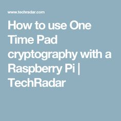 How to use One Time Pad cryptography with a Raspberry Pi | TechRadar