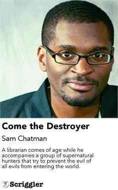 Come the Destroyer by Sam Chatman https://scriggler.com/detailPost/story/61297 A librarian comes of age while he accompanies a group of supernatural hunters that try to prevent the evil of all evils from entering the world.