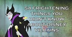 54 Frightening Facts You Didn't Know About Disney Villains- interesting