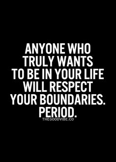 They will accept your boundaries and stay within theirs, in turn we are exceptional friends with mutual respect ☺