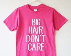 Big hair don't care shirt hipster shirt funny chic tee word tee women shirt men shirt women tee shirt men tee shirt women tshirt men tshirt