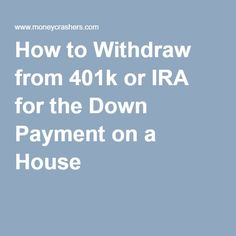 How to Withdraw from 401k or IRA for the Down Payment on a House