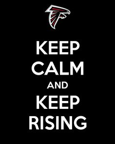 """Keep Calm And Keep Rising."" An online campaign poster created for the Atlanta Falcons playoff run to the Super Bowl."