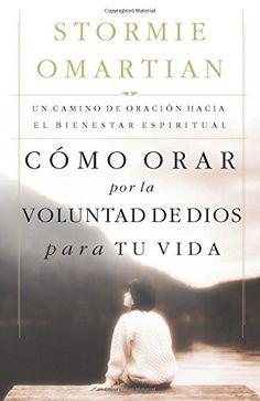 Cómo orar por la voluntad de Dios para tu vida: Un camino de oración hacia el bienestar espiritual (Spanish Edition) by Stormie Omartian