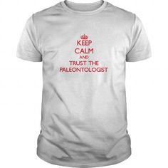Keep Calm and Trust the Paleontologist T Shirts, Hoodies. Check Price ==► https://www.sunfrog.com/Jobs/Keep-Calm-and-Trust-the-Paleontologist-White-Guys.html?41382