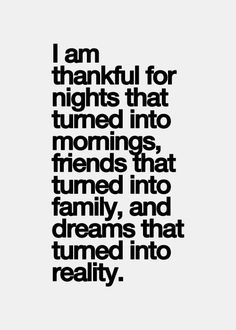 "#MorningMotivation #Quote ""I am thankful for nights that turned into mornings, friends that turned into family and dreams that turned into reality"""