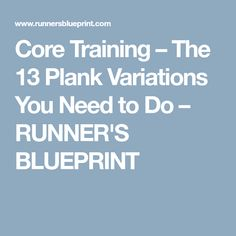Core Training – The 13 Plank Variations You Need to Do – RUNNER'S BLUEPRINT