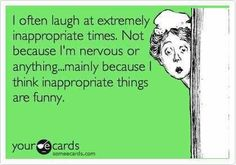 Funny E Card. I laugh at inappropriate times....because I think inappropriate things are funny!