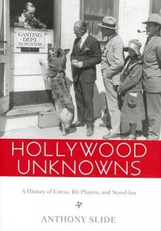 Hollywood Unknowns : A History of Extras, Bit Players, and Stand-ins