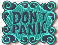 Don't Panic Patch - £7.78 https://www.etsy.com/listing/162604487/large-dont-panic-embroidered-iron-on?utm_source=Pinterest&utm_medium=PageTools&utm_campaign=Share