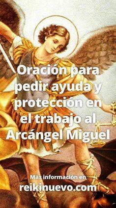 Oración para pedir ayuda y protección en el trabajo al Arcángel Miguel... escúchala en: http://www.reikinuevo.com/como-pedir-ayuda-proteccion-trabajo-arcangel-miguel/