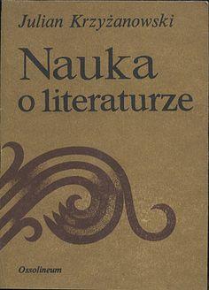 Nauka o literaturze, Julian Krzyżanowski, Ossolineum, 1984, http://www.antykwariat.nepo.pl/nauka-o-literaturze-julian-krzyzanowski-p-13112.html