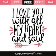 Free SVG cut file - I love you with all my heart and soul Free Svg Cut Files, Svg Files For Cricut, Inspirational Rocks, Soul Design, Applique, I Love You, My Love, Free Stencils, Love Phrases