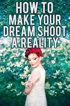 How to make your dream shoot a reality.