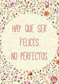 Hay que ser felices no perfectos
