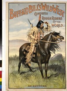 Buffalo Bill, the Wild West Shows, and Show Indians
